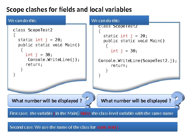 Scope clashes for fields and local variables class Scope. Test 2 {  static int j
