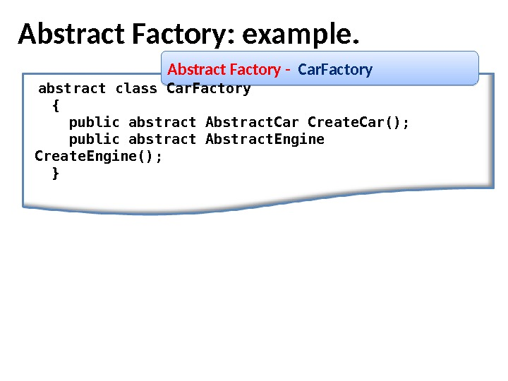 Abstract Factory :  example. Abstract Factory -  Car. Factory  abstract class Car. Factory