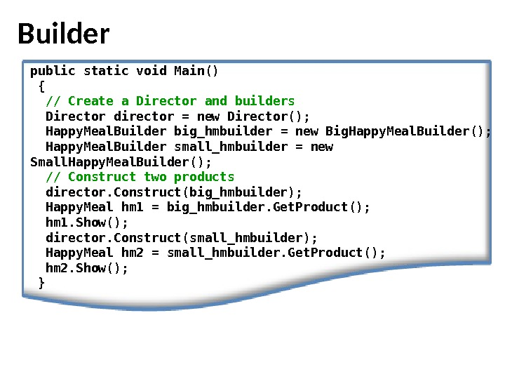 Builder public static void Main() {  // Create a. Director andbuilders  Director director =