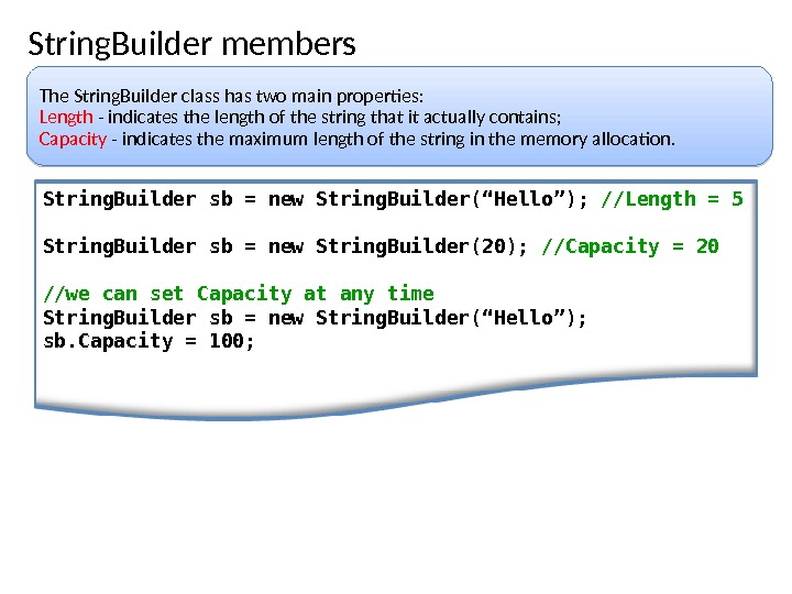 String. Builder members The String. Builder class has two main properties: Length  - indicates the