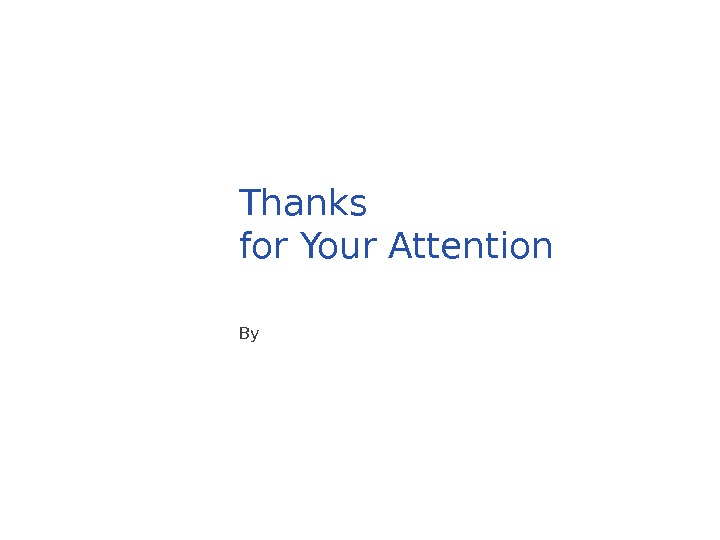 Thanks for Your Attention By