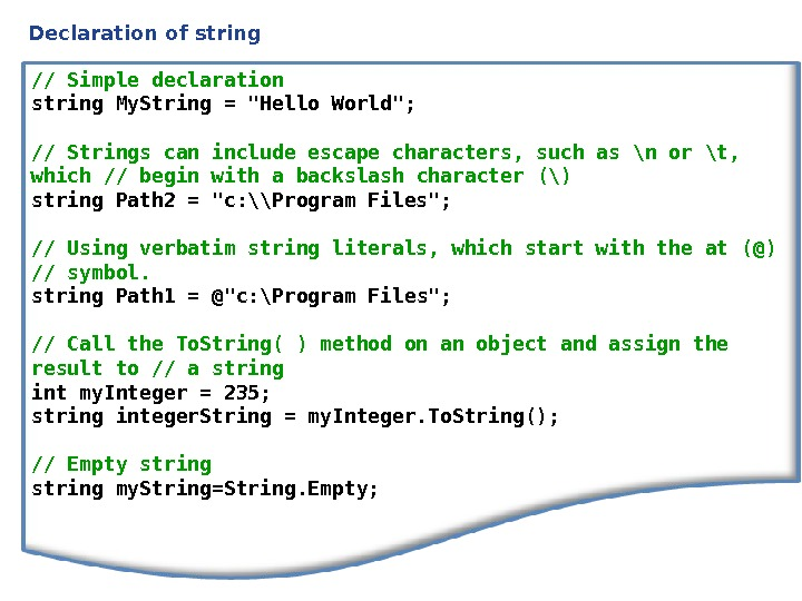 Declaration of string // Simple declaration string My. String = Hello World; // S trings can
