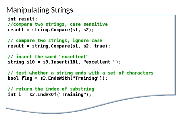 Manipulating Strings int result; / / compare two strings , case sensitive result = string. Compare(s