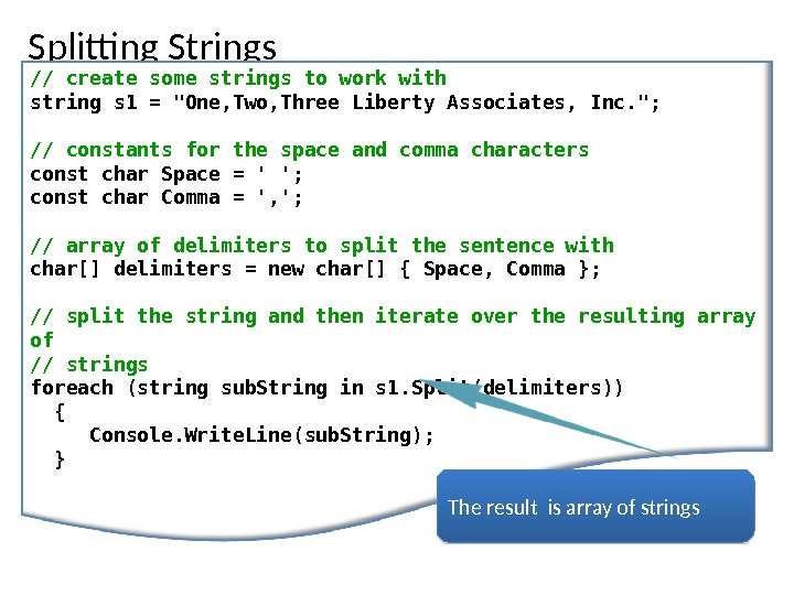 Splitting Strings // create some strings to work with string s 1 = One, Two, Three