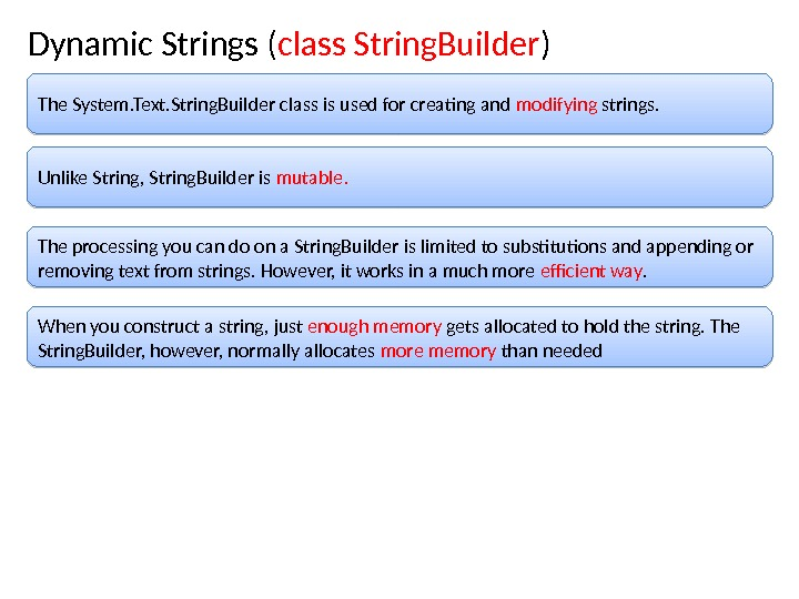 Dynamic Strings ( class String. Builder ) The System. Text. String. Builder class is used for