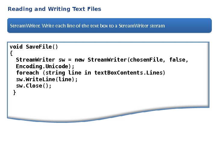 Reading and Writing Text Files void Save. File() {  Stream. Writer sw = new Stream.