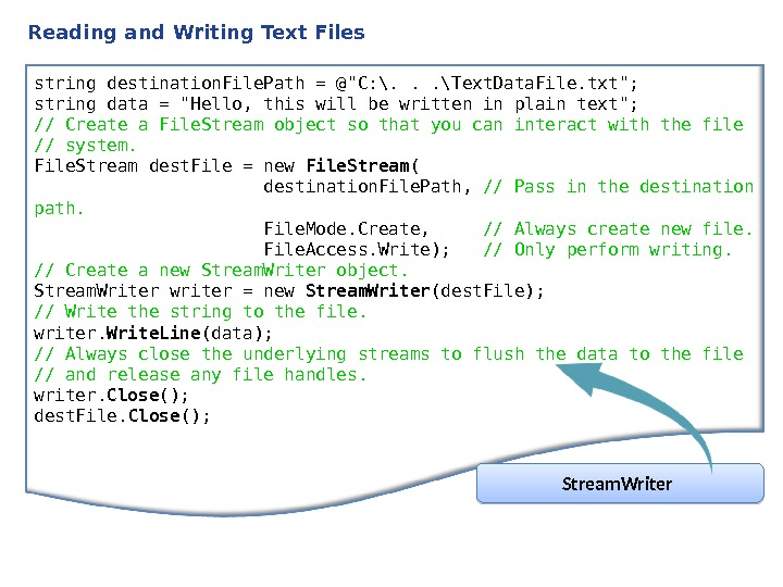 Reading and Writing Text Files string destination. File. Path = @C: \. . . \Text. Data.