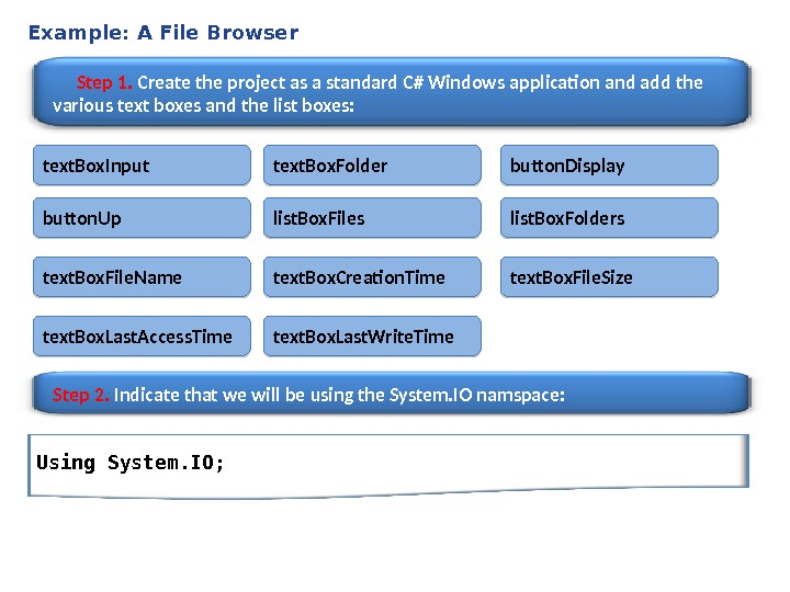 Example: A File Browser Step 1.  Create the project as a standard C# Windows application