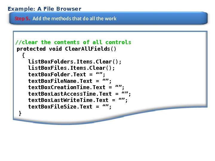 Example: A File Browser Step 5.  Add the methods that do all the work //clear