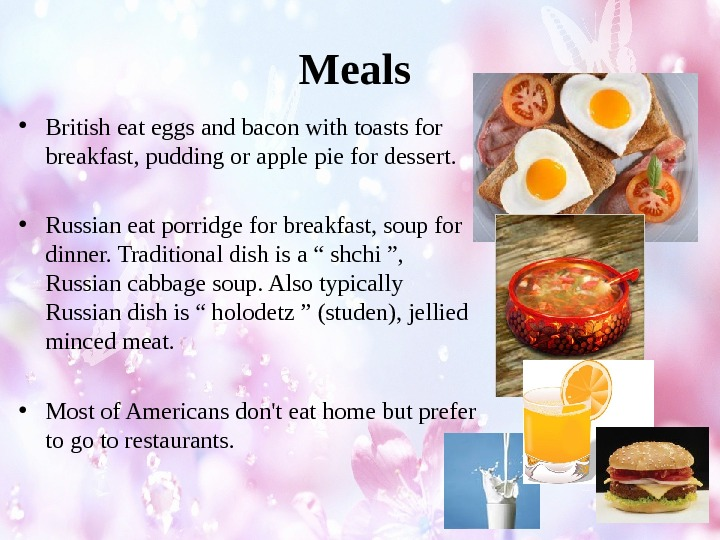 Meals  • British eat eggs and bacon with toasts for breakfast, pudding or apple pie