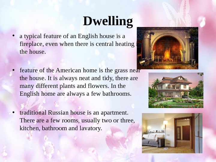 Dwelling • a typical feature of an English house is a fireplace, even when there is