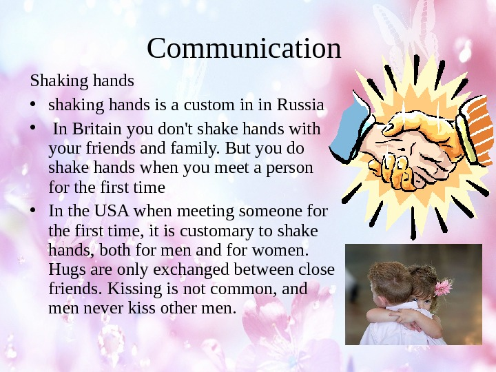 Communication Shaking hands • shaking hands is a custom in in Russia •  In Britain