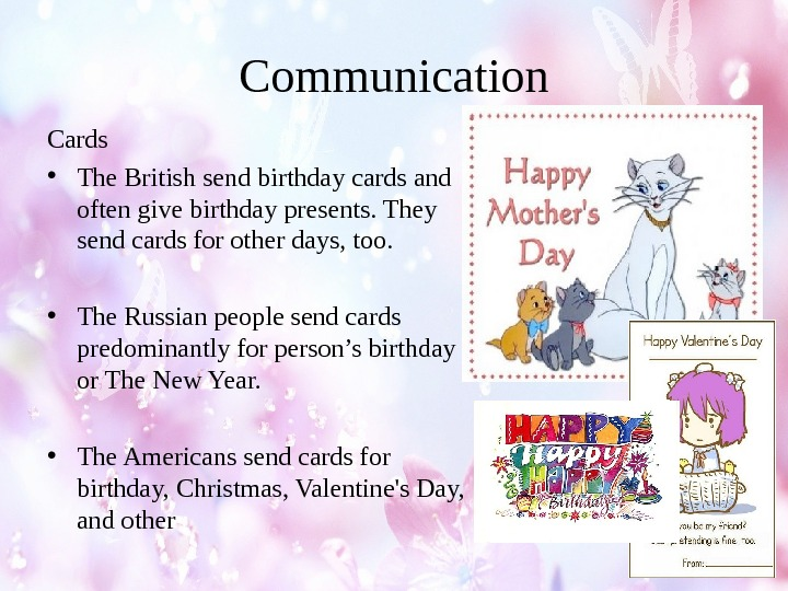 Communication Cards • The British send birthday cards and often give birthday presents.  They send