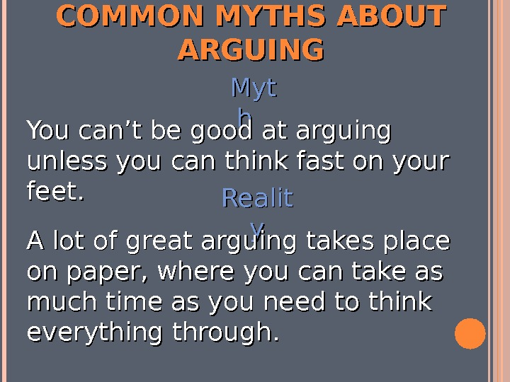 COMMON MYTHS ABOUT ARGUING Myt hh You can't be good at arguing unless you can think