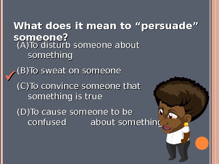 "What does it mean to ""persuade"" someone? (A)(A) To disturb someone about something (B)(B) To sweat"