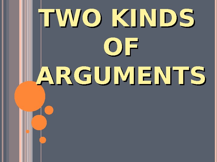 TWO KINDS OF OF ARGUMENTS