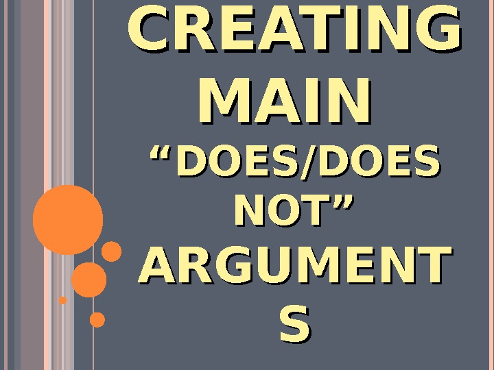 "CREATING MAIN  ""DOES/DOES NOT"" ARGUMENT SS"