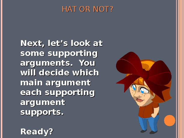 Next, let's look at some supporting arguments.  You will decide which main argument each supporting