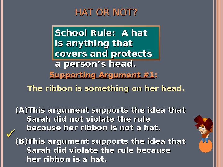 HAT OR NOT? Supporting Argument #1 : :  The ribbon is something on her head.