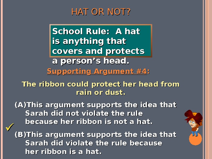 HAT OR NOT? Supporting Argument #4 : :  The ribbon could protect her head from