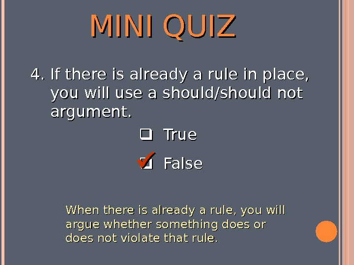 MINI QUIZ  True  False 4. 4. If there is already a rule in place,