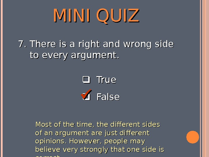 MINI QUIZ  True  False 7. 7. There is a right and wrong side to