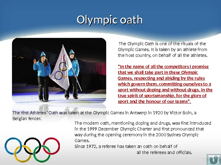 Olympic oath  The Olympic Oath is one of the rituals of the Olympic Games. It