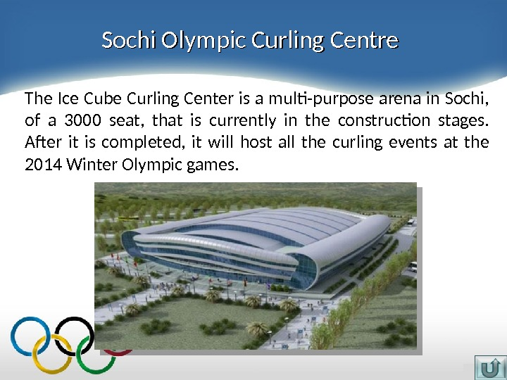 Sochi Olympic Curling Centre The Ice Cube Curling Center is a multi-purpose arena in Sochi,