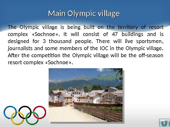 Main Olympic village The Olympic village is being built on the territory of resort complex