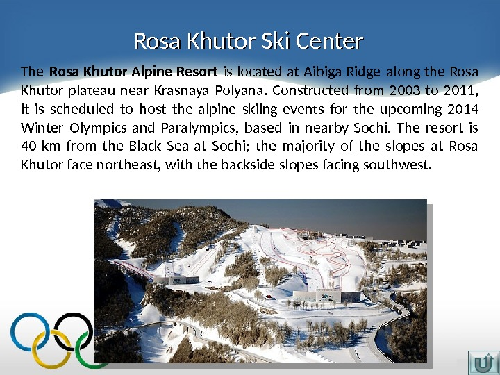 Rosa Khutor Ski Center The Rosa Khutor Alpine Resort is located at Aibiga Ridge along the