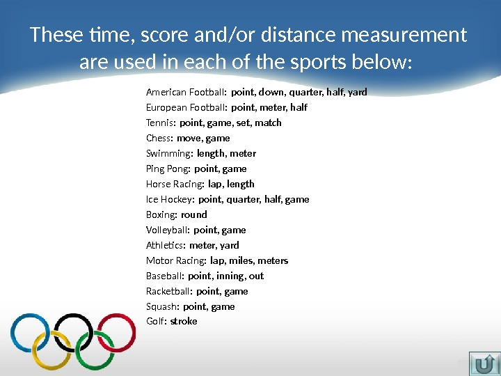 These time, score and/or distance measurement are used in each of the sports below:  American