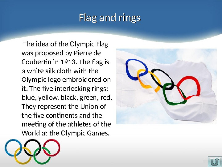 Flag and rings  The idea of the Olympic Flag was proposed by Pierre de Coubertin