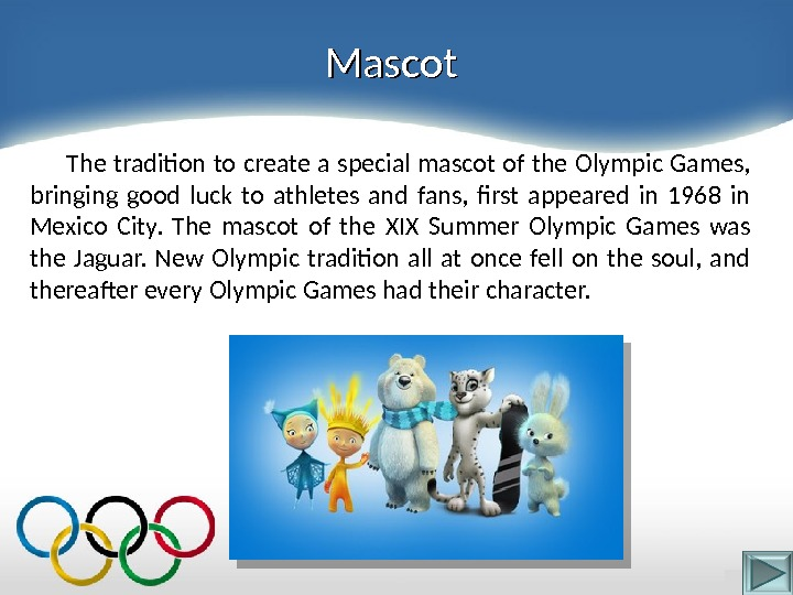 Mascot   The tradition to create a special mascot of the Olympic Games,  bringing