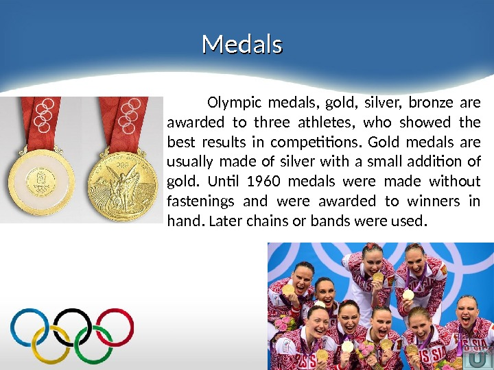Medals   Olympic medals,  gold,  silver,  bronze are awarded to three athletes,