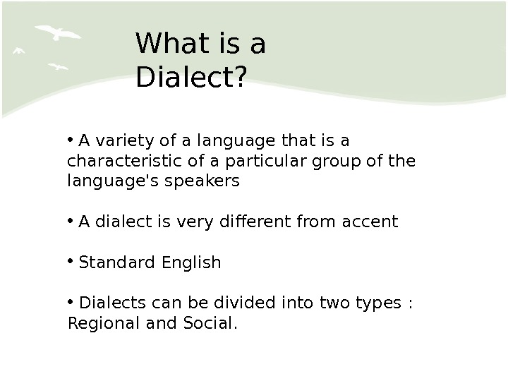 What is a Dialect?  •  Avarietyof alanguagethat is a characteristic of a particular group