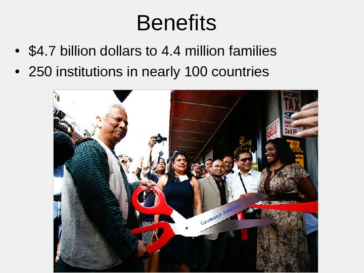 Benefits • $4. 7 billion dollars to 4. 4 million families • 250 institutions in nearly