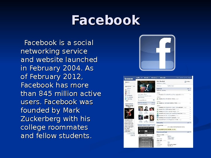 Facebook is a social networking service and website launched in February 2004. As of