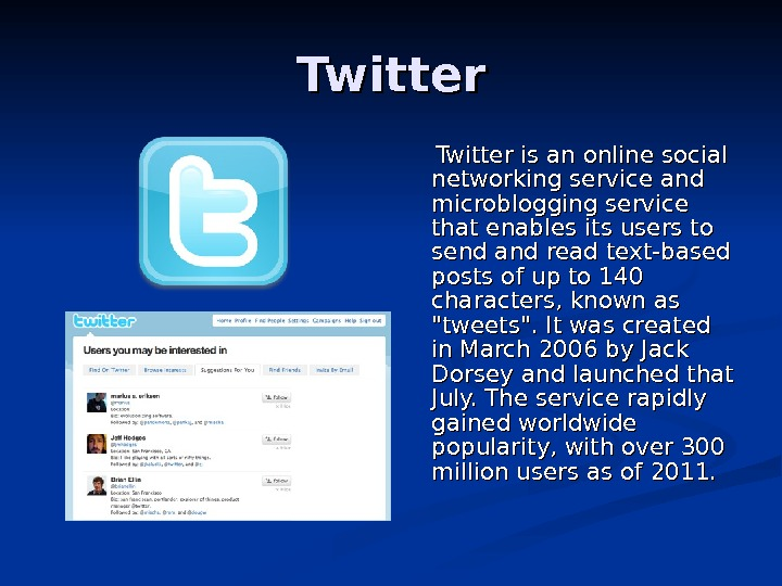 Twitter is an online social networking service and microblogging service that enables its users
