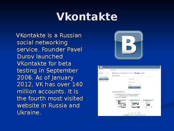 Vkontakte  VKontakte is a Russian social networking service.  Founder Pavel Durov launched