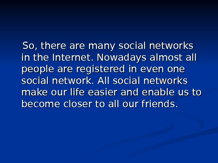 So, there are many social networks in the Internet. Nowadays almost all people