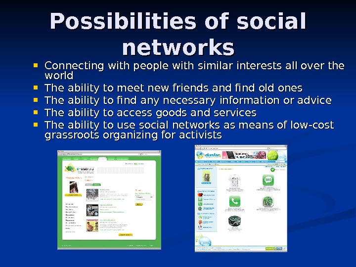 Possibilities of social networks Connecting with people with similar interests all over the world