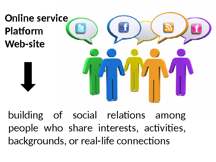 building of social relations among people who share interests,  activities,  backgrounds, or real-life connections.