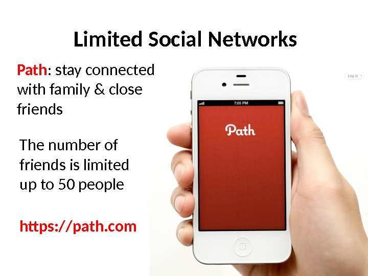 Limited Social Networks Path : stay connected with family & close friends  The number of
