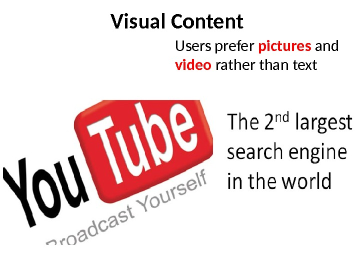 Visual Content Users prefer pictures and  video rather than text
