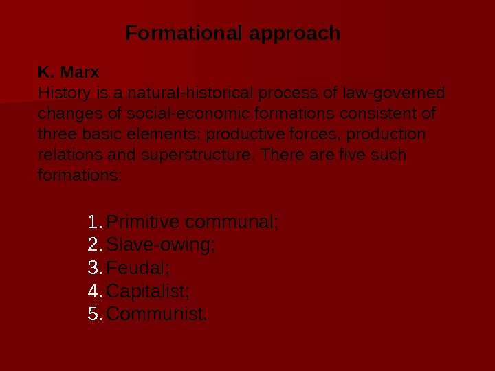 Formational approach K. Marx History is a natural-historical process of law-governed changes of social-economic