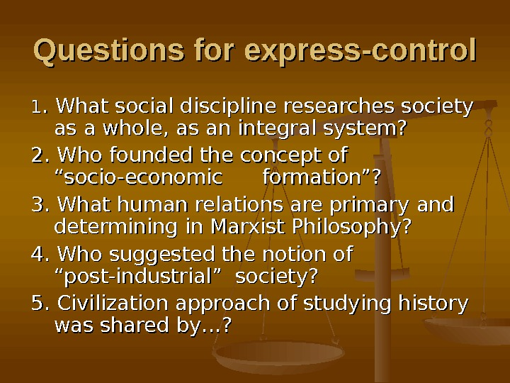 Questions for express-control 11. What social discipline researches society as a whole, as an integral system?