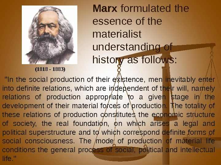 Marx formulated the essence of the materialist understanding of history as follows:   (1818 -