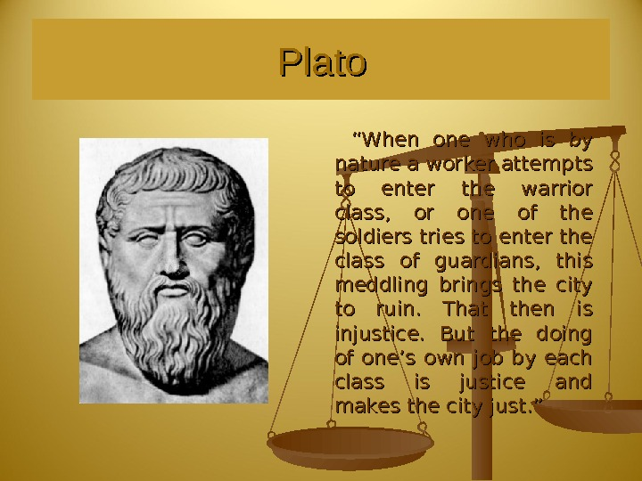 "Plato  "" "" When one who is by nature a worker attempts to enter the"