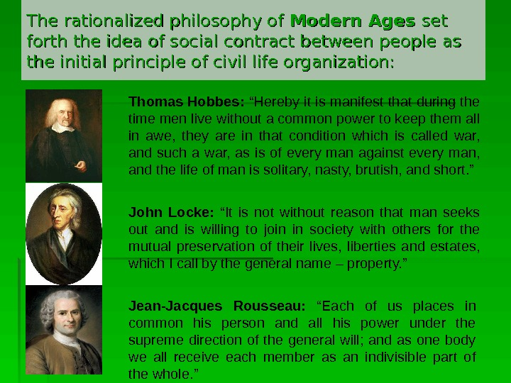 The rationalized philosophy of Modern Ages set forth the idea of social contract between people as