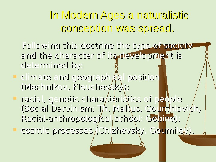In Modern Ages a naturalistic conception was spread.   Following this doctrine the type of
